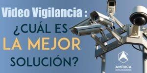 América comunicaciones Soluciones de Video vigilancia