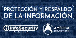 Infosecurity 2018: Protección y respaldo de la información | América comunicaciones